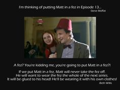 Apparently, Matt and I have much in common. If only my fez fit my head, then I would NEVER. TAKE IT. OFF.