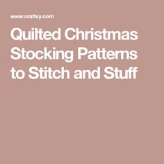 Quilted Christmas Stocking Patterns to Stitch and Stuff