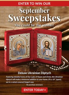 Enter to win our Monastery Icons September Sweepstakes – You could be the winner! This month's prize is a Deluxe Ukrainian Diptych. Visit MonasteryIcons.com and fill in the popup to enter.