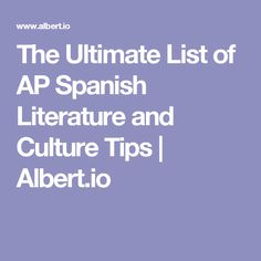 The Ultimate List of AP Spanish Literature and Culture Tips | Albert.io