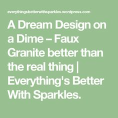 A Dream Design on a Dime – Faux Granite better than the real thing | Everything's Better With Sparkles.
