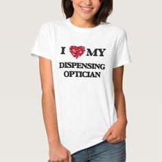 I love my Dispensing Optician T Shirt, Hoodie Sweatshirt