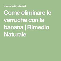 Come eliminare le verruche con la banana   Rimedio Naturale