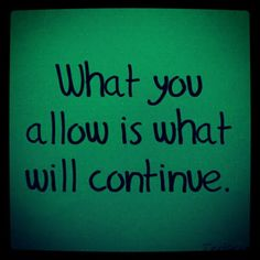 what you allow is what will continue #quote #truth yep. by lifefades, via Flickr