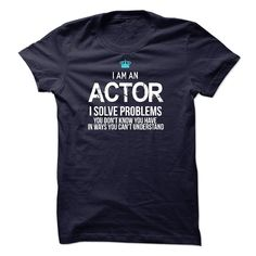 I am an Actor T-Shirts, Hoodies. SHOPPING NOW ==► https://www.sunfrog.com/LifeStyle/I-am-an-Actor-17120262-Guys.html?id=41382