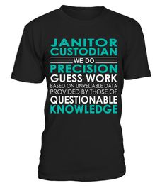 "# Janitor Custodian - Job Shirts .    Janitor Custodian We Do Precision Guess Work Based on Unreliable Data Provided by Those of Questionable Knowledge Job ShirtsSpecial Offer, not available anywhere else!Available in a variety of styles and colorsBuy yours now before it is too late! Secured payment via Visa / Mastercard / Amex / PayPal / iDeal How to place an order  Choose the model from the drop-down menu Click on ""Buy it now"" Choose the size and the quantity Add your delivery address and…"