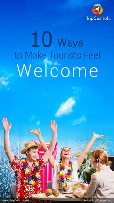 10 Ways to Make Tourists Feel Welcome..!! When it comes to sales nothing but relationship matters, and you won't be able to build relation with your customers if they don't feel that you care for them. If they feel that they are welcomed and their interests are taken care of, they will be more than happy to deal with you..
