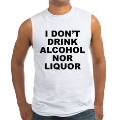 Men's white sleeveless shirt with I Don't Drink Alcohol Nor Liquor theme. The side effects of alcohol and liquor are SERIOUS. Anyone addicted should seek help and detox. There are endless other healthy liquids to drink. Available in medium, large, x-large for only $20.99. Go to the link to purchase the product and to see other options – http://www.cafepress.com/stdontdrink
