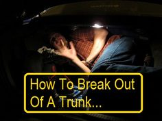 How To Break Out Of A Trunk
