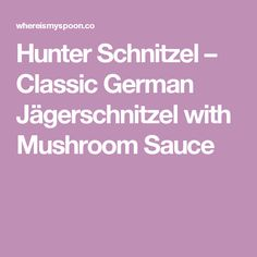 Hunter Schnitzel – Classic German Jägerschnitzel with Mushroom Sauce