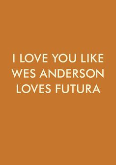 ghostghost:    I made this just now because I'm watching Moonrise Kingdom, and no matter how much Wes loves futura, I will always love it more.