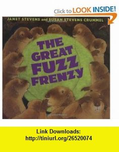 The Great Fuzz Frenzy (9780152046262) Susan Stevens Crummel, Janet Stevens , ISBN-10: 0152046267  , ISBN-13: 978-0152046262 ,  , tutorials , pdf , ebook , torrent , downloads , rapidshare , filesonic , hotfile , megaupload , fileserve