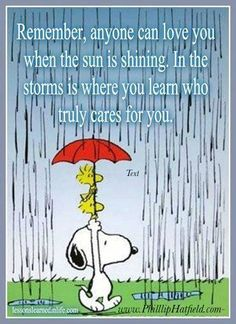 Remember Anyone Can Love You When The Sun Is Shinning. In The Storms Is Where You Learn Who Truly Cares