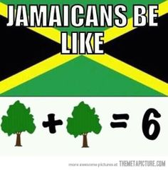 "For those not Jamaican ,so that they  ""get"" this,  Jamaicans say  tree for three.....thus 3+3 = 6"