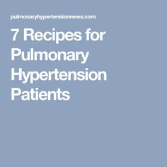7 Recipes for Pulmonary Hypertension Patients