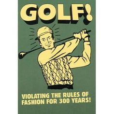 Golf- violating the rules of fashion- haha Golf Humor