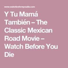 Y Tu Mamá También – The Classic Mexican Road Movie – Watch Before You Die