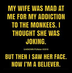 Music Humor: The Monkees Funny Jokes For Adults, Silly Jokes, Jokes For Kids, Funny Puns, Dad Jokes, Funny Quotes, Hilarious, Yoda Quotes, Funny Stuff