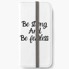 'Be Strong And Be Fearless' iPhone Wallet by Iphone Wallet, Typography, Strong, Calligraphy, Art Prints, Printed, Awesome, People, Stuff To Buy