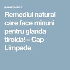 Remediul natural care face minuni pentru glanda tiroida! – Cap Limpede How To Get Rid, Thyroid, Alter, Metabolism, Good To Know, Diy And Crafts, Deserts, Remedies, Homemade