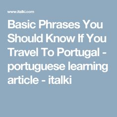 Basic Phrases You Should Know If You Travel To Portugal - portuguese learning article - italki