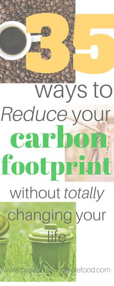 35 Ways to Reduce Your Carbon Footprint Without Totally Changing Your Life. Earth Day. Earth friendly ideas. Sustainable living.