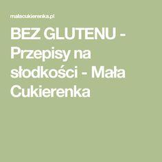 BEZ GLUTENU - Przepisy na słodkości - Mała Cukierenka