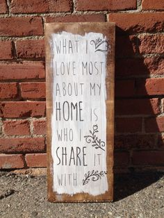 What I Love Most About My Home Is Who I Share It by PiecesnLove