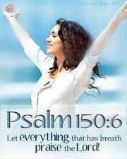 †♥ ✞ ♥†  Let everything that has breath praise the Lord.  Praise the Lord!   {Psalm 150:6 NASB} †♥ ✞ ♥†