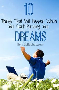 10 Things That Will Happen When You Start Pursuing Your Dreams - Holistic Hubbub