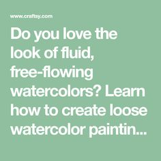 Do you love the look of fluid, free-flowing watercolors? Learn how to create loose watercolor paintings with a few simple techniques.
