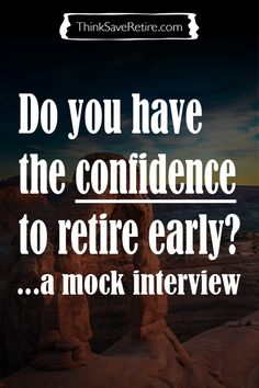 Do you have the confidence to retire early? Confidence is half the battle! This guy and his wife are retiring at 35 & 31. How crazy is that? I definitely want to learn more! I want out of this rat race!!!