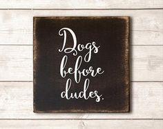 Funny Dog Sign; Funny Pet Gift; Dog Wood Sign; Dog Mom; Dog Dad; Dog Decor; Dog Life; Dogs Before Dudes Sign