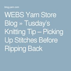 WEBS Yarn Store Blog » Tusday's Knitting Tip – Picking Up Stitches Before Ripping Back