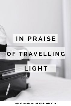IN PRAISE OF TRAVELLING LIGHT. WHY I ONLY TRAVEL WITH A CARRY ON.