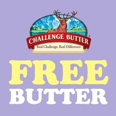 """Free Challenge Butter Giveaway  PLUS you can also print a NEW $1.00-off coupon to discover butter at its best! The Promotion begins on April 14, 2014 at 12:00 P.M. Pacific Time (""""PT"""") and ends on April 19, 2014 at 11:59 A.M. PT. ONE THOUSAND (1,000) WINNERS: The winners will each be mailed one (1) voucher for Challenge Butter (the """"Prize"""", and collectively """"Prizes""""). The Approximate Retail Value (""""ARV"""") of each Prize is $4.99."""