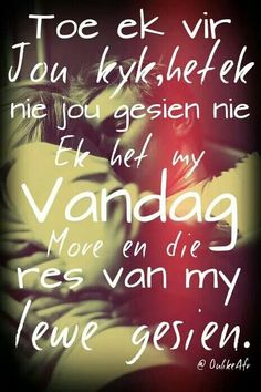 Ek het my vandag, môre en die res van my lewe gesien Romantic Poems, Romantic Love, Wedding Poems, Afrikaanse Quotes, Proverbs Quotes, Love Quotes For Him, Relationship Quotes, Relationships, Be Yourself Quotes