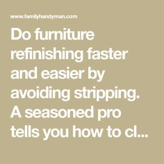 Do furniture refinishing faster and easier by avoiding stripping. A seasoned pro tells you how to clean, repair and restore old worn finishes without messy chemical strippers.