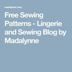 Free Sewing Patterns - Lingerie and Sewing Blog by Madalynne