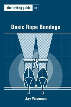 The Toybag Guide to Basic Rope Bondage (Toybag Guides) by Jay Wiseman