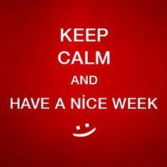 Keep calm and have a nice week!