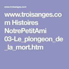 www.troisanges.com Histoires NotrePetitAmi 03-Le_plongeon_de_la_mort.htm