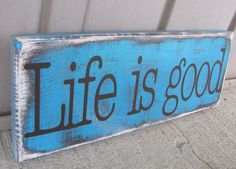 Life is good distressed wood sign by SignedByWhitney on Etsy, $15.00