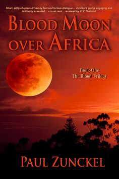 Blood Moon Over Africa (The Blood Trilogy Book by Paul Zunckel What Is Fiction, Silent Horror, Blood Moon, Fast And Furious, The Real World, Book 1, African, Author, Adventure