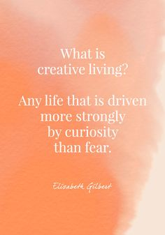 """""""What is creative living? Any life that is driven more strongly by curiosity than fear. Elizabeth Gilbert Quotes, Liz Gilbert, What Is Creativity, Creativity Quotes, Dream Motivation, Daily Motivation, Motivation Quotes, Words Quotes, Me Quotes"""