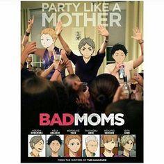 PARTY LIKE A MOTHER | BADMOMS | Sugawara | Akaashi | Yaku | Aone | Shibaru |  Semi | Haikyuu!! moms |