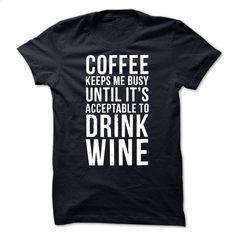 COFFEE WINE T Shirt, Hoodie, Sweatshirts - custom t shirt #hoodie #Tshirt