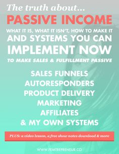 The Truth About Passive Income: What it is, what it isn't, how to make it, and the systems you need to make it work