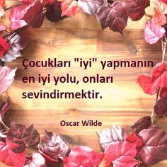 Çocukları iyi yapmanın en iyi yolu, onları sevindirmektir. - Oscar Wilde