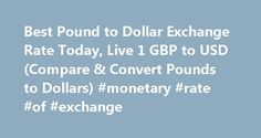 Best Pound to Dollar Exchange Rate Today, Live 1 GBP to USD (Compare & Convert Pounds to Dollars) #monetary #rate #of #exchange http://currency.nef2.com/best-pound-to-dollar-exchange-rate-today-live-1-gbp-to-usd-compare-convert-pounds-to-dollars-monetary-rate-of-exchange/  #pound exchange rate # Best Pound to Dollar Exchange Rate (GBP/USD) Today FREE over £700£7.50 Under £700 The tourist exchange rates were valid at Friday 28th of October 2016 08:46:37 AM, however, please check with relevant…
